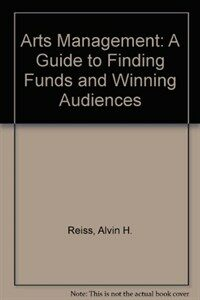 Arts management : a guide to finding funds and winning audiences