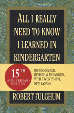All I Really Need to Know I Learned in Kindergarten: Uncommon Thoughts on Common Things (Paperback, 15)