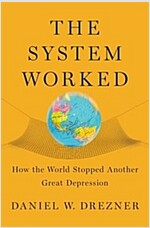 The System Worked : How the World Stopped Another Great Depression (Paperback)