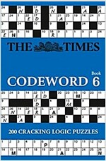 The Times Codeword 6 : 200 Cracking Logic Puzzles (Paperback)