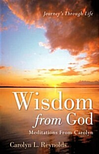 Wisdom from God-Meditations from Carolyn (Paperback)