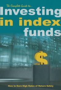 The complete guide to investing in index funds : how to earn high rates of return safely