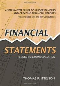 Financial Statements, Revised and Expanded Edition: A Step-By-Step Guide to Understanding and Creating Financial Reports (Paperback, 2, Revised, Expand)
