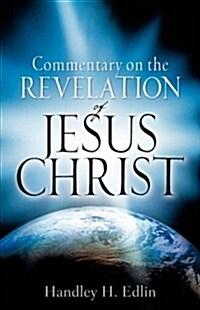 Commentary on the Revelation of Jesus Christ (Paperback)