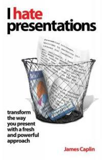 I hate presentations : [transform the way you present with a fresh and powerful approach]