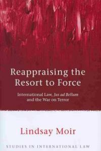 Reappraising the resort to force : international law, jus ad bellum and the War on Terror