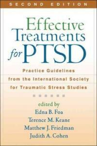 Effective treatments for PTSD : practice guidelines from the International Society for Traumatic Stress Studies 2nd ed