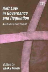 Soft law in governance and regulation : an interdisciplinary analysis