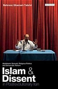 Islam and Dissent in Postrevolutionary Iran : Abdolkarim Soroush, Religious Politics and Democratic Reform (Paperback)