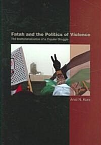 Fatah & the Politics of Violence : The Institutionalization of a Popular Struggle (Hardcover)