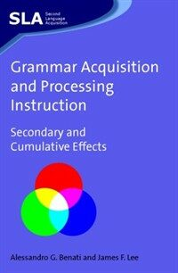 Grammar acquisition and processing instruction : secondary and cumulative effects