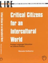 Critical citizens for an intercultural world : foreign language education as cultural politics