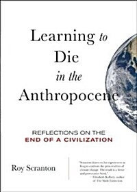 Learning to Die in the Anthropocene: Reflections on the End of a Civilization (Paperback)