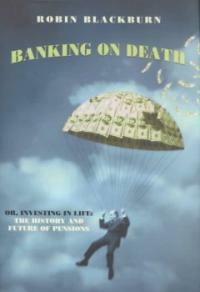 Banking on death: or, investing in life : the history and future of pensions