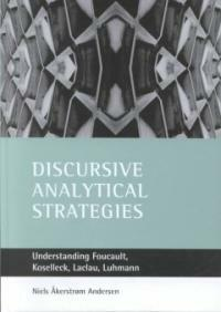 Discursive analytical strategies : understanding Foucault, Koselleck, Laclau, Luhmann