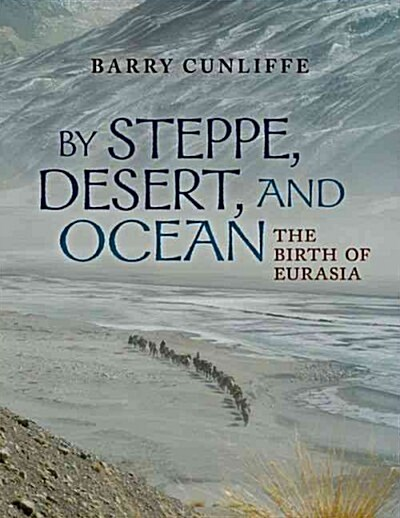 By Steppe, Desert, and Ocean : The Birth of Eurasia (Hardcover)