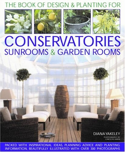 Designs and Plantings for Conservatories, Sunrooms and Garden Rooms (Hardcover)