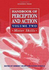 Handbook of perception and action . 2 : Mortor skills