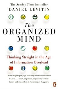 The Organized Mind : Thinking Straight in the Age of Information Overload (Paperback)
