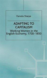 Adapting to capitalism : working women in the English economy, 1700-1850