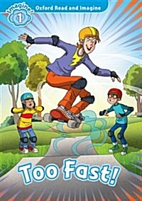 Oxford Read and Imagine: Level 1:: Too Fast! (Paperback)