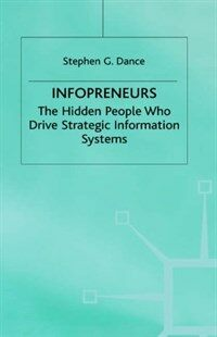 Infopreneurs : the hidden people who dirve strategic information systems 1st ed