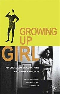 Growing up girl : psychosocial explorations of gender and class