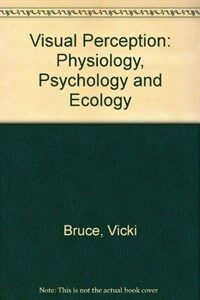 Visual perception, physiology, psychology, and ecology