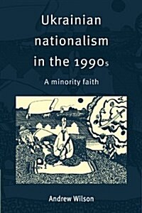 Ukrainian Nationalism in the 1990s : A Minority Faith (Paperback)