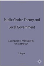Public Choice Theory and Local Government : A Comparative Analysis of the UK and the USA (Hardcover)