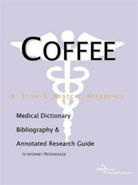 Coffee : a medical dictionary, bibliography and annotated research guide to Internet references