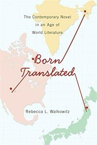 Born translated : the contemporary novel in an age of world literature