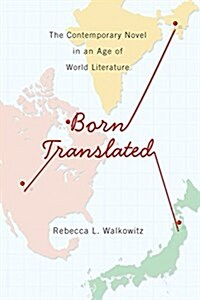 Born Translated: The Contemporary Novel in an Age of World Literature (Hardcover)