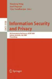 Information security and privacy : 9th Australasian conference, ACISP 2004, Sydney, Australia, July 13-15, 2004 : proceedings