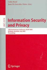 Information security and privacy : 10th Australasian conference, ACISP 2005, Brisbane, Australia, July 4-6, 2005 : proceedings