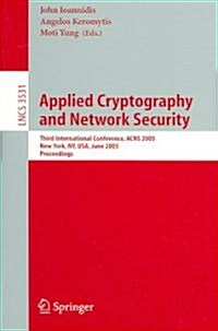 Applied Cryptography and Network Security: Third International Conference, Acns 2005, New York, NY, USA, June 7-10, 2005, Proceedings (Paperback, 2005)