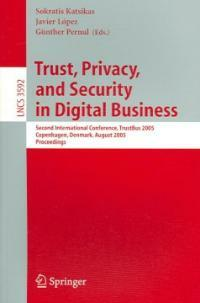 Trust, privacy, and security in digital business : second international conference, TrustBus 2005, Copenhagen, Denmark, August 22-26, 2005 : proceedings