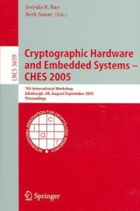 Cryptographic hardware and embedded systems--CHES 2005 : 7th international workshop, Edinburgh, UK, August 29-September 1, 2005 : proceedings