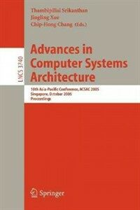 Advances in computer systems architecture : 10th Asia-Pacific conference, ACSAC 2005, Singapore, October 24-26, 2005 : proceedings