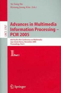 Advances in multimedia information processing : PCM 2005 : 6th Pacific-Rim Conference on Multimedia, Jeju Island, Korea, November 13-16, 2005 : proceedings