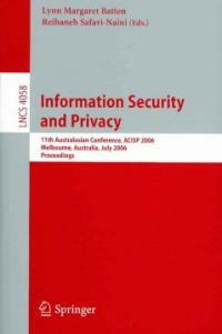 Information security and privacy : 11th Australasian conference, ACISP 2006, Melbourne, Australia, July 3-5, 2006 : proceedings