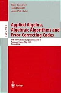 Applied Algebra, Algebraic Algorithms and Error-Correcting Codes: 15th International Symposium, Aaecc-15, Toulouse, France, May 12-16, 2003, Proceedin (Paperback, 2003)