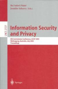 Information security and privacy : 8th Australasian conference, ACISP 2003, Wollongong, Australia, July 9-11, 2003 : proceedings