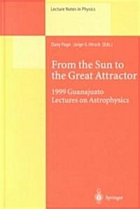 From the Sun to the Great Attractor: 1999 Guanajuato Lectures on Astrophysics (Hardcover, 2000)
