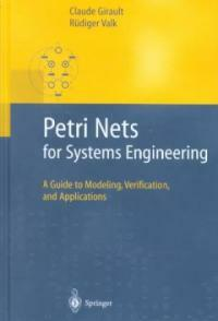 Petri nets for systems engineering : a guide to modeling, verification, and applications