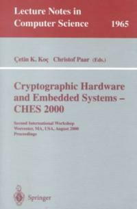 Cryptographic hardware and embedded systems--CHES 2000 : second international workshop, Worcester, MA, USA, August 17-18, 2000 : proceedings