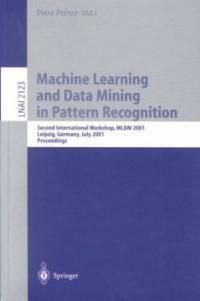 Machine learning and data mining in pattern recognition : second international workshop, MLDM 2001, Leipzig, Germany, July 25-27, 2001, proceedings