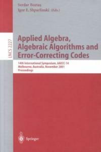 Applied algebra, algebraic algorithms and error-correcting codes : 14th international symposium, AAECC-14, Melbourne, Australia, November 26-30, 2001 : proceedings