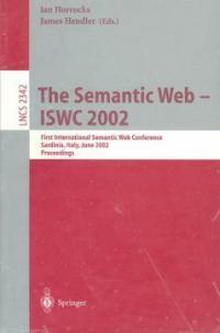 The semantic Web-ISWC 2002 : First International Semantic Web Conference, Sardinia, Italy, June 9-12, 2002 : proceedings