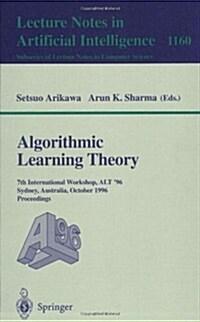 Algorithmic Learning Theory: 7th International Workshop, Alt 96, Sydney, Australia, October 23 - 25, 1996. Proceedings (Paperback, 1996)